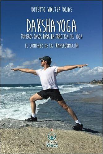 Daksha Yoga: Mis primeros pasos para el yoga (Spanish ...