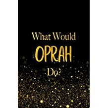 What Would Oprah Do?: Black and Gold Oprah Notebook