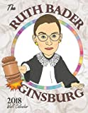 The Ruth Bader Ginsburg 2018 Wall Calendar: A Tribute to the Always Colorful and Often Inspiring Life of the Supreme Court Justice Known as RBG