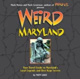 Weird Maryland: Your Travel Guide to Maryland's Local Legends and Best Kept Secrets by Lake, Matt(July 25, 2006) Hardcover