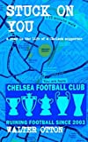 Stuck On You - a year in the life of a Chelsea supporter
