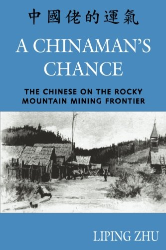 A Chinaman's Chance: The Chinese on the Rocky Mountain Mining Frontier [Liping Zhu] (Tapa Blanda)