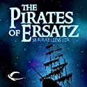 The Pirates of Ersatz Audiobook by Murray Leinster Narrated by Victor Bevine