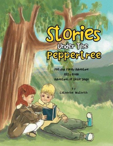 Stories Under The Peppertree: Platypus Family Adventure; Kitty Koala; Adventures of Dinkie Dingo ebook
