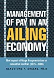 Management of Pay in an Ailing Economy, Gladstone F. Greene, 1483624773