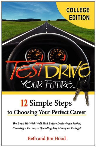 Download Test Drive Your Future, College Student Edition: 12 Simple Steps to Choosing Your Perfect Career PDF