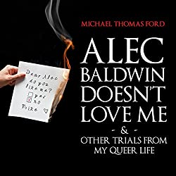 Alec Baldwin Doesn't Love Me & Other Trials From my Queer Life