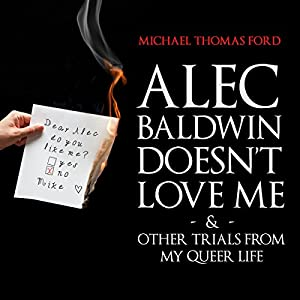 Alec Baldwin Doesn't Love Me & Other Trials From my Queer Life Audiobook