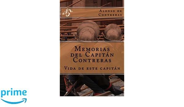 Memorias del Capitán Contreras: Vida de este Capitán ...