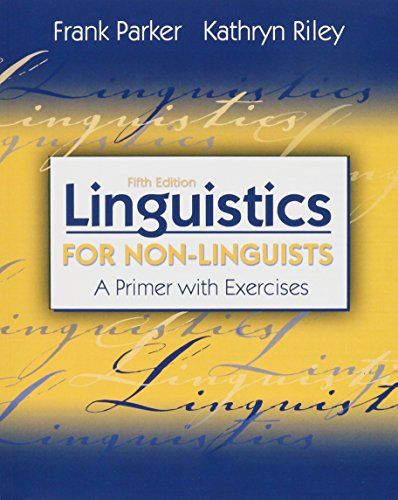 Linguistics for Non-Linguists: A Primer with Exercises (5th Edition) by Parker, Frank/ Riley, Kathryn