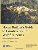 Home Builder's Guide to Construction in Wildfire Zones (Technical Fact Sheet Series - FEMA P-737 / September 2008), U. S. Department Security and Federal Emergency Agency, 1482094223