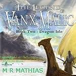 Dragon Isle: The Legend of Vanx Malic | M. R. Mathias