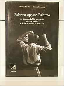 Palermo oppure Palermo. Le immagini dello spettacolo di Pina Bausch e
