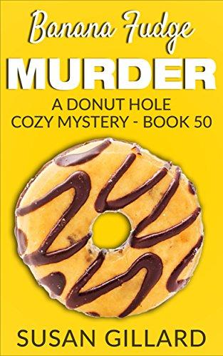 Banana Fudge Murder: A Donut Hole Cozy Mystery - Book 50