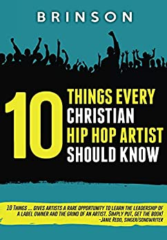 10 Things Every Christian Hip Hop Artist Should Know by [W., Brinson]