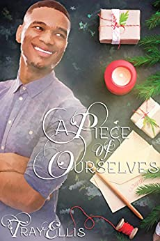 A Piece of Ourselves: A Holiday to Remember by [Ellis, Tray]