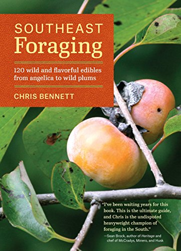 Southeast Foraging: 120 Wild and Flavorful Edibles from Angelica to Wild Plums (Regional Foraging Series) by Chris Bennett