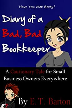 Diary of a Bad, Bad Bookkeeper:  A Cautionary Embezzlement Tale for Small Business Owners Everywhere by [Barton, E.T.]