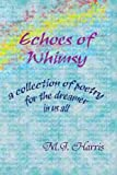 Echoes of Whimsy : A Collection of Poetry for the Dreamer in All of Us, Harris, M. J., 0975931466