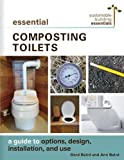 Essential Composting Toilets: A Guide to Options, Design, Installation, and Use (Sustainable Building Essentials Series)