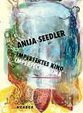 Anija Seedler: Imperfect Cinema, Frank Motz, Karoline Mueller-Stahl, 386678905X