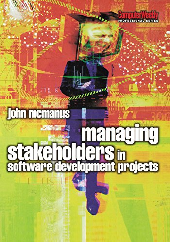 Download Managing Stakeholders in Software Development Projects (Computer Weekly Professional) Pdf