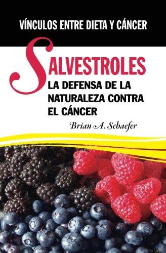 Salvestroles: La Defensa De La Naturaleza Contra El Cancer: Vinculos entre dieta y cancer (Spanish Edition) [Brian A. Schaefer] (Tapa Blanda)