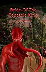 Bride Of The Tentacle King (Tentacle Alien Abductions Book 3) (English Edition)