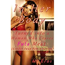 In Her Body: Turned into a Woman Who Craves Futa Meat (Gender Swap Feminization)