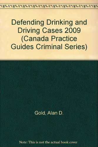 Defending Drinking and Driving Cases 2009 (Canada Practice Guides Criminal Series)