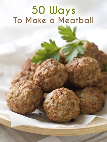 50 Ways to Make a Meatball: The 50 Most Delicious Meatball Recipes (Recipe Top 50's Book 66)