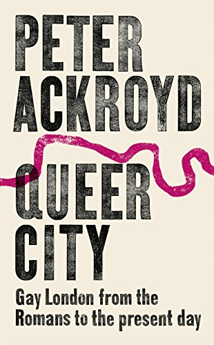Download for free Queer City: Gay London from the Romans to the Present Day