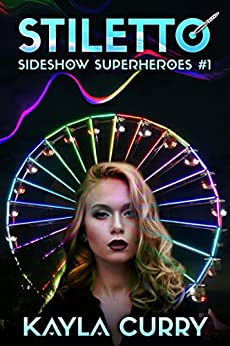 Stiletto: Sideshow Superheroes Book 1 by [Curry, Kayla]