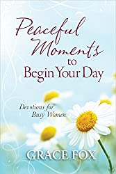 Peaceful Moments to Begin Your Day: Devotions for Busy Women
