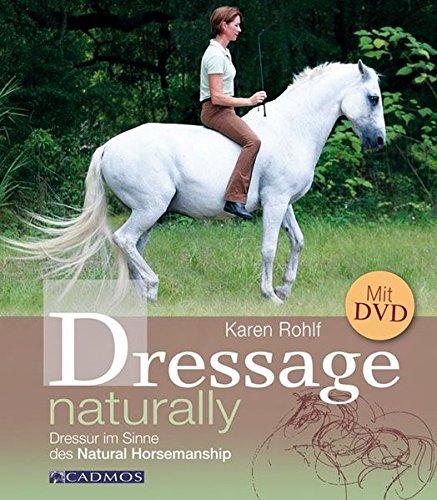 Dressage Naturally  Dressur Im Sinne Des Natural Horsemanship