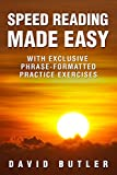 Speed Reading Made Easy: With Exclusive Phrase-Formatted Practice...