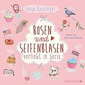 Rosen und Seifenblasen (Verliebt in Serie 1)   Sonja Kaiblinger