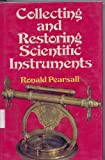 Collecting and Restoring Scientific Instruments, Pearsall, Ronald, 0668034912