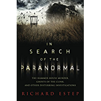 In Search of the Paranormal: The Hammer House Murder, Ghosts of the Clink, and Other Disturbing Investigations