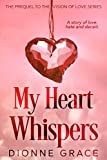 My Heart Whispers: The Prequel - A Story of Love, Hate and Deceit. (The Vision of Love Series)