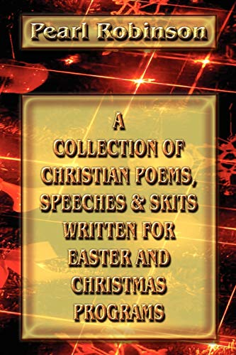 A Collection of Christian Poems, Speeches & Skits Written for Easter and Christmas Programs (Poems Christian Christmas For)