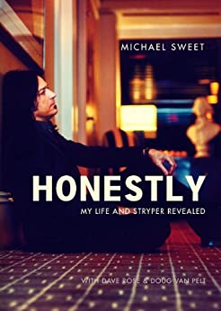 Honestly: My Life and Stryper Revealed by [Sweet, Michael, Rose, Dave, Van Pelt, Doug]