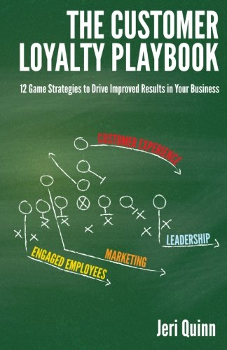 The Customer Loyalty Playbook: 12 Game Strategies to Drive Improved Results in your Business