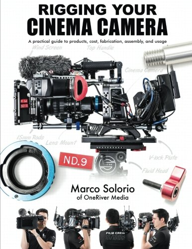 Download Rigging Your Cinema Camera: A practical guide to product, cost, fabrication, assembly, and usage pdf