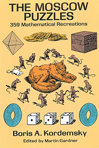 The Moscow Puzzles: 359 Mathematical Recreations Boris A Kordemsky
