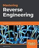 Mastering Reverse Engineering: Re-engineer your