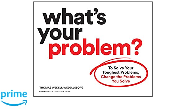 Amazon com: What's Your Problem?: To Solve Your Toughest