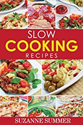 Slow Cooker Recipes Made Easy (Delicious Slow Cooker Meals From The Fantastic Slow Cooker Cookbook Book 1)