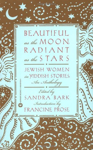 Radiant Star - Beautiful as the Moon, Radiant as the Stars: Jewish Women in Yiddish Stories - An Anthology