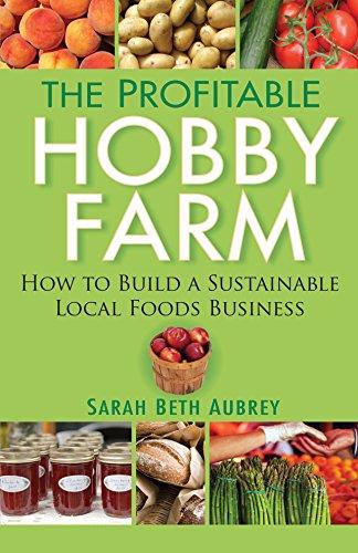 The Profitable Hobby Farm, How to Build a Sustainable Local Foods Business (Market Farm)
